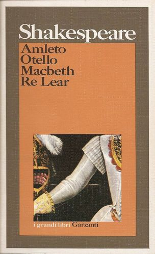 Amleto-Otello-Macbeth-Re Lear - William Shakespeare - Garzanti 1986