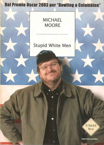 Stupid White Men - Michael Moore; Mondadori 2003